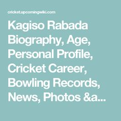 Kagiso Rabada Biography, Age, Personal Profile, Cricket Career, Bowling Records, News, Photos & More