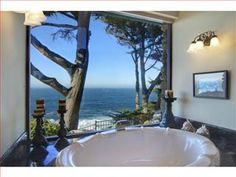 Carmel Highlands. I'd never get out of the tub.