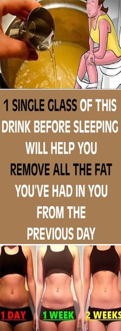 1 SINGLE GLASS OF THIS DRINK BEFORE SLEEPING WILL HELP YOU REMOVE ALL THE FAT YOU'VE HAD IN YOU FROM THE PREVIOUS DAY#health #beauty #getrid #howto #exercises #workout #skincare #skintag #bellyfat #homeremdieds #herbal