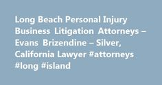 Long Beach Personal Injury Business Litigation Attorneys – Evans Brizendine – Silver, California Lawyer #attorneys #long #island http://travel.remmont.com/long-beach-personal-injury-business-litigation-attorneys-evans-brizendine-silver-california-lawyer-attorneys-long-island/  # Evans, Brizendine Silver combines almost ninety years of litigation experience to provide quality legal representation to our clients throughout Southern California. From our Naples Island offices in Long Beach, we…