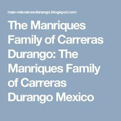 The Manriques Family of Carreras Durango: The Manriques Family of Carreras Durango Mexico