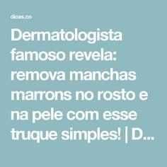 Dermatologista famoso revela: remova manchas marrons no rosto e na pele com esse truque simples! | Dicas