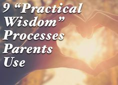 "The Wise Parent Study Identifies Nine ""Practical Wisdom"" Processes Parents Use  