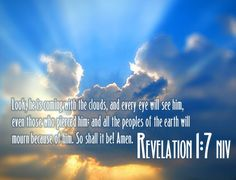 revelation 1 - 7 Look, He is coming with the clouds, and every eye will see Him, even those who pierced Him; and all the peoples of the earth will mourn because of Him. So shall it be Amen Christian Screensavers, Revelations Quotes, Free Christian Wallpaper, Revelation Bible, Christian Images, Christian Faith, Christian Quotes, Verses Wallpaper, Jesus Is Coming
