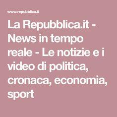 La Repubblica.it - News in tempo reale - Le notizie e i video di politica, cronaca, economia, sport