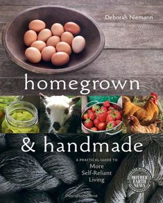 Homegrown and Handmade: A Practical Guide to More Self-Reliant Living: Deborah Niemann: 9780865717022: Amazon.com: Books