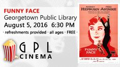 Calling all film buffs, aficionados, and popcorn lovers! We're starting a new series of film screenings at the library, aptly titled GPL Cinema.  Screenings are free and open to the public, taking place on Friday nights throughout the summer and fall at 6:30 PM. On August 5th, we'll start off with the Audrey Hepburn and Fred Astaire classic, Funny Face.