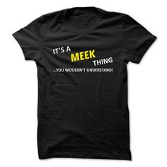 Its a MEEK thing... you wouldnt understand! - #gift for him #monogrammed gift. HURRY => https://www.sunfrog.com/Names/Its-a-MEEK-thing-you-wouldnt-understand-hdign.html?68278