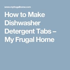How to Make Dishwasher Detergent Tabs – My Frugal Home