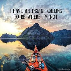 Travel and Adventure Quotes | I have an insane calling to be where Im not