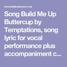 Song Build Me Up Buttercup by Temptations, song lyric for vocal performance plus accompaniment chords for Ukulele, Guitar, Banjo etc.
