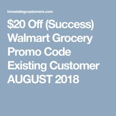 20 Off Success Walmart Grocery Promo Code Existing Customer AUGUST 2018