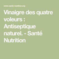 Vinaigre des quatre voleurs : Antiseptique naturel. - Santé Nutrition