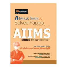 AIIMS MBBS ENTRANCE EXAM : 5 MOCK TESTS & SOLVED PAPERS 4TH EDITION   Author: Experts Compilation  Publisher: Arihant Publications
