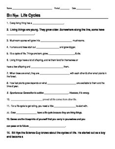 This 14 question worksheet provides a way for students to follow along with the Bill Nye Life Cycles video. The questions are all fill-in-the-blank. The video and worksheet cover the following concepts: living things, birth, growth, reproduction, death, life span, offspring, adult, spontaneous generation, Louis Pasteur.