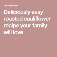 Deliciously easy roasted cauliflower recipe your family will love