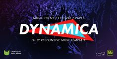 Dynamica - Music Event / Festival / Party Responsive Muse Template . Dynamica is responsive Muse template suitable for any kinds of music events. It can be used for: festival, club party, rave, open air, concert, nightclub, music band, DJ and other performers.With Dynamica Muse template you can create professional event responsive website without writing a code.