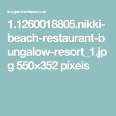 1.1260018805.nikki-beach-restaurant-bungalow-resort_1.jpg 550×352 píxeis