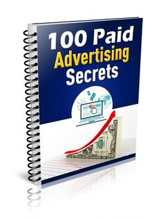 100 Paid Advertising Secrets -   Paid advertising secrets for different types of advertising to buy and where from!