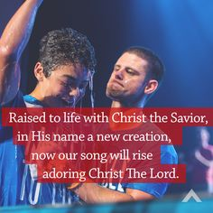 Raised to life with Christ the Savior, in His name a new creation, now our song will rise adoring Christ The Lord. www.elevationchurch.org