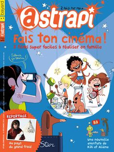 N°828 du magazine Astrapi (15 décembre 2014) : Apprends à faire ton cinéma !