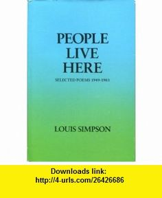 People Live Here Selected Poems 1949-1983 (9780918526427) Louis Simpson , ISBN-10: 0918526426  , ISBN-13: 978-0918526427 ,  , tutorials , pdf , ebook , torrent , downloads , rapidshare , filesonic , hotfile , megaupload , fileserve