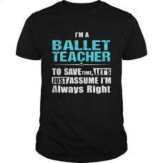 BALLET-TEACHER - #printed t shirts #business shirts. GET YOURS => https://www.sunfrog.com/LifeStyle/BALLET-TEACHER-147130909-Black-Guys.html?60505