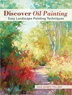 Discover Oil Painting: Easy Landscape Painting Techniques: Julie Gilbert Pollard: 9781440341281: Amazon.com: Books