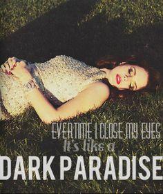 Lana Del Rey - Dark Paradise _ Everytime I close my eyes it's like a dark paradise.