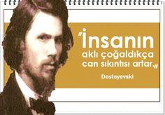 İnsanın aklı çoğaldıkça can sıkıntısı artar. -Dostoyevski