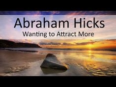 Abraham Hicks - When You Want to Attract More - YouTube