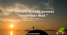"By Savvy Turtle. Get the hottest trending T-Shirt designs only at Savvy Turtle. ""Success breeds success remember that."" - James D. Wilson The post Success breeds success remember that appeared first on Savvy Turtle."