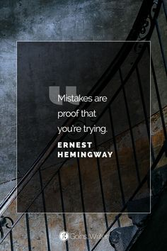 """Mistakes are proof that you're trying."" ―Ernest Hemingway"