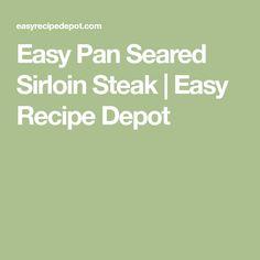 Easy Pan Seared Sirloin Steak   Easy Recipe Depot