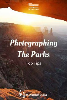 PhotographingThe Parks: this is a list of things to consider if you're heading out to National Parks with the aim of treating awesome photos!