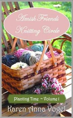 Amish Friends Knitting Circle - Volume 1 - Planting Time by Karen Anna Vogel