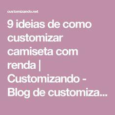 9 ideias de como customizar camiseta com renda   Customizando - Blog de customização de roupas, moda, decoração e artesanato