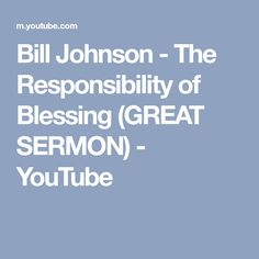 Bill Johnson - The Responsibility of Blessing (GREAT SERMON) - YouTube
