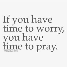 Don't worry, pray.