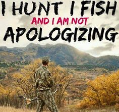 neither am i.I won't apologize for hunting... theres no reason for apologizing , its the way things have been done since the begining.