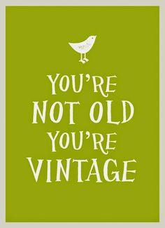 Hahahaha! I'm vintage :)