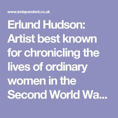 Erlund Hudson: Artist best known for chronicling the lives of ordinary women in the Second World War | The Independent
