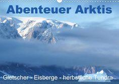 Abenteuer Arktis - Gletscher-Eisberge-herbstliche Tundra - CALVENDO Kalender von Brigitte Dürr