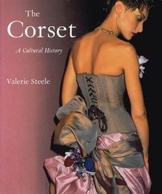 THE CORSET- A CULTURAL HISTORY