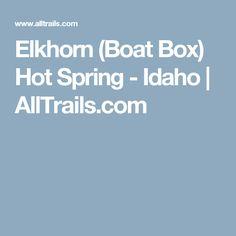 Elkhorn (Boat Box) Hot Spring - Idaho  | AllTrails.com