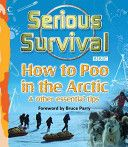 Serious survival : how to poo in the Arctic and other essential tips for explorers -- This light-hearted but informative guide offers all the information needed for taking visits to the world's most remote and inhospitable locations.