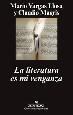 Acertado y desafiador el título de La literatura es mi venganza. Breve volumen literario repleto de sustancias necesarias y rico en los planteamientos.. http://scandallos.wordpress.com/2015/01/09/la-literatura-es-mi-venganza/