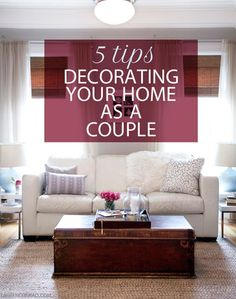 5 tips to make the process of decorating your home as a couple painless and fun.