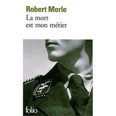 La mort est mon métier de Robert Merle -     Contacté par Himmler, un homme banal devient l'un des principaux artisans de l'industrie d'extermination nazie.