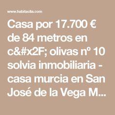 Casa por 17.700 € de 84 metros en c/ olivas nº 10 solvia inmobiliaria - casa murcia en San José de la Vega Murcia - habitaclia